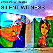 Silent Witness: A Dramatic Monologue Audiobook by Christopher J. F. Gibson Narrated by Alan Weyman
