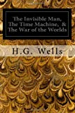 H.G. Wells The Invisible Man, The Time Machine, & The War of the Worlds