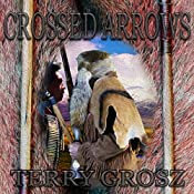 Crossed Arrows: The Mountain Men, Book 1 | [Terry Grosz]