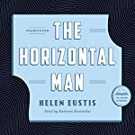 The Horizontal Man: A Library of America Audiobook Classic | Helen Eustis