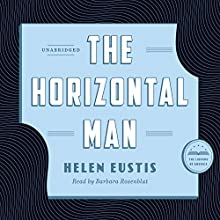 The Horizontal Man: A Library of America Audiobook Classic (       UNABRIDGED) by Helen Eustis Narrated by Barbara Rosenblat