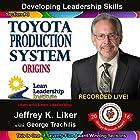 Toyota Production System Origins: Module 1, Section 3: Developing Leadership Skills Hörbuch von Jeffrey Liker Gesprochen von: Jeffrey Liker, George Trachilis