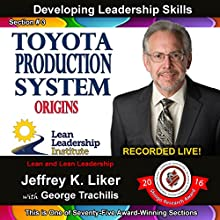 Toyota Production System Origins: Module 1, Section 3: Developing Leadership Skills Audiobook by Jeffrey Liker Narrated by Jeffrey Liker, George Trachilis