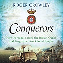 Conquerors: How Portugal Seized the Indian Ocean and Forged the First Global Empire (       UNABRIDGED) by Roger Crowley Narrated by John Sackville