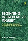 img - for Beginning Interpretative Inquiry: A Step-by-Step Approach to Research and Evaluation by Richard E Morehouse (22-Aug-2011) Paperback book / textbook / text book