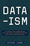 img - for Data-ism: The Revolution Transforming Decision Making, Consumer Behavior, and Almost Everything Else by Lohr, Steve (2015) Hardcover book / textbook / text book