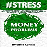 #Stress: Where Did All My Money Go?: How to Reduce Financial Stress and Take Control of Your Money Problems by Managing Your Money and Preventing a Financial Crisis | Chris Adkins