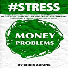 #Stress: Where Did All My Money Go?: How to Reduce Financial Stress and Take Control of Your Money Problems by Managing Your Money and Preventing a Financial Crisis (       UNABRIDGED) by Chris Adkins Narrated by Michael Pauley