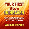 Your First Step in Heaven: What Happens Immediately after Death Audiobook by Wallace Henley Narrated by Sam Graves