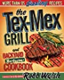 The Tex-Mex Grill and Backyard Barbacoa Cookbook