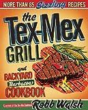 The Tex-Mex Grill and Backyard Barbacoa Cookbook