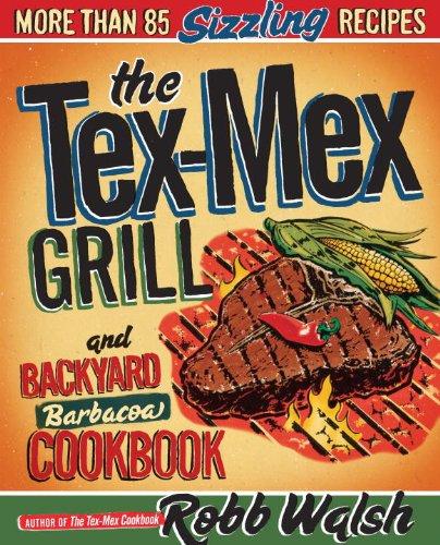The Tex-Mex Grill and Backyard Barbacoa Cookbook PDF