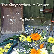 The Chrysanthemum Grower (       UNABRIDGED) by Jo Parry Narrated by Emily Wilden