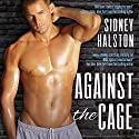 Against the Cage: Worth the Fight Series (       UNABRIDGED) by Sidney Halston Narrated by Devra Woodward