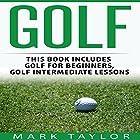Golf, 2 Manuscripts: Golf for Beginners, Golf Intermediate Lessons Hörbuch von Mark Taylor Gesprochen von: Forris Day Jr