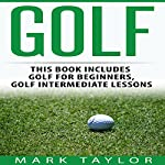 Golf, 2 Manuscripts: Golf for Beginners and Golf Intermediate Lessons | Mark Taylor