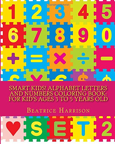 Smart Kids! Alphabet Letters and Numbers Coloring Book: For Kid's Ages 3 to 5 Years Old