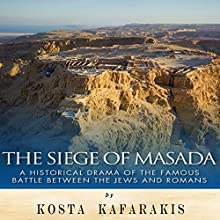 The Siege of Masada: A Historical Drama of the Famous Battle Between the Jews and Romans (       UNABRIDGED) by Kosta Kafarakis Narrated by Scott Clem