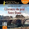 L'inconnu du pont Notre-Dame (Les enquêtes de Nicolas Le Floch 13) | Livre audio Auteur(s) : Jean-François Parot Narrateur(s) : François d'Aubigny