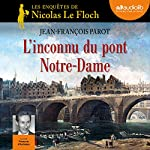 L'inconnu du pont Notre-Dame (Les enquêtes de Nicolas Le Floch 13) | Jean-François Parot