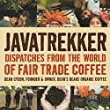 Javatrekker: Dispatches from the World of Fair Trade Coffee Audiobook by Dean Cycon Narrated by Dean Cycon