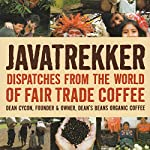Javatrekker: Dispatches from the World of Fair Trade Coffee | Dean Cycon
