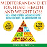 Mediterranean Diet for Heart Health and Weight Loss: My 24 Weeks Research and Findings with 5 Overweight People on Mediterranean Diet | Jennifer Robson