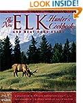 New Elk Hunter's Cookbook: And Meat C...