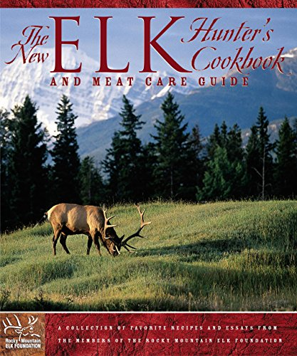 New Elk Hunter'S Cookbook: And Meat Care Guide