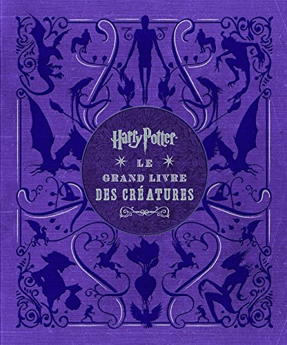 Harry Potter - Grand livre des créatures - tome 1 - Harry Potter : Le Grand Livre des créatures