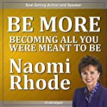 Be More: Becoming All You Were Meant to Be | Naomi Rhode