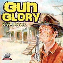 Gun Glory Audiobook by R.A. Jones Narrated by Ron Welch