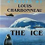 The Ice: A Novel | Louis Charbonneau