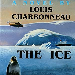 The Ice: A Novel | [Louis Charbonneau]