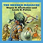 The Meeker Massacre | Wayne D. Overholser,Lewis B. Patten