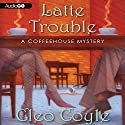 Latte Trouble (       UNABRIDGED) by Cleo Coyle Narrated by Rebecca Gibel