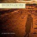 Secrets and Wives: The Hidden World of Mormon Polygamy (       UNABRIDGED) by Sanjiv Bhattacharya Narrated by Sanjiv Bhattacharya