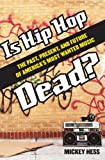 Mickey Hess Is Hip-hop Dead?: The Past, Present, and Future of America's Most Wanted Music