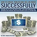 How to Create, Publish, Promote & Sell an eBook Successfully All for Free: Make Money, Open New Doors, Get Published! Audiobook by  SIS Info Narrated by Matt Weight