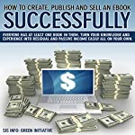 How to Create, Publish, Promote & Sell an eBook Successfully All for Free: Make Money, Open New Doors, Get Published! | SIS Info