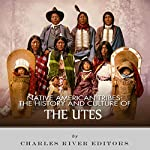 Native American Tribes: The History and Culture of the Utes |  Charles River Editors
