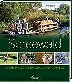 Spreewald: Eine Reise durch das Jahr in Bildern und Geschichten