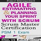 Scrum Master Box Set: Scrum Master Certification: PSM 1 Exam & Agile Estimating & Planning with Scrum Hörbuch von  Paul VII Gesprochen von: Randal Schaffer, Scott Clem