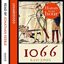 1066: History in an Hour | Livre audio Auteur(s) : Kaye Jones Narrateur(s) : Jonathan Keeble