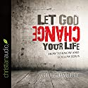 Let God Change Your Life: How to Know and Follow Jesus Audiobook by Greg Laurie Narrated by Ray Porter