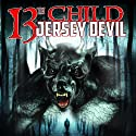 13th Child: Jersey Devil  by Dan Marro Narrated by Dan Marro, Patricia A. Martinelli, Adan Maskery, Steven Cichoski, Laura Kaighn, Manny Mertis, Joan M. Chak