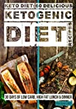 Keto Diet: 60 Delicious Ketogenic Diet Recipes: 30 Days of Low Carb, High Fat Lunch & Dinner