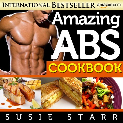 Amazing Abs Diet Cookbook Quick and Easy Recipes for Rock-Hard Six Packs (The Amazing Abs Plan)