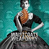 Waistcoats & Weaponry (Finishing School series, Book 3)