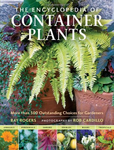 The Encyclopedia of Container Plants More than 500 Outstanding Choices for Gardeners088240394X